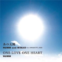 NUMM, MINAO (FROM MINAMOTO JAMS) [あの太陽 / One Love One Heart]