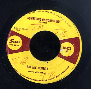 BIG JAY MCNEELY [Something On Your Mind / Back Shack Track]