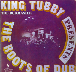KING TUBBY [The Roots Of Dub]