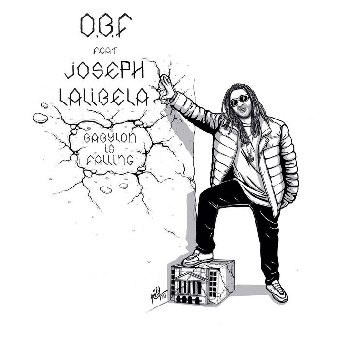 O.B.F & JOSEPH LALIBELA [Babylon Is Falling / How You Feel]