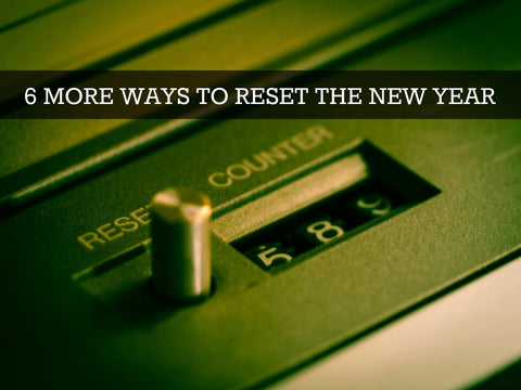 6 more ways to reset the new year
