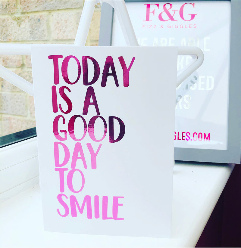 Foiled Today Is a Good Day To Smile Card