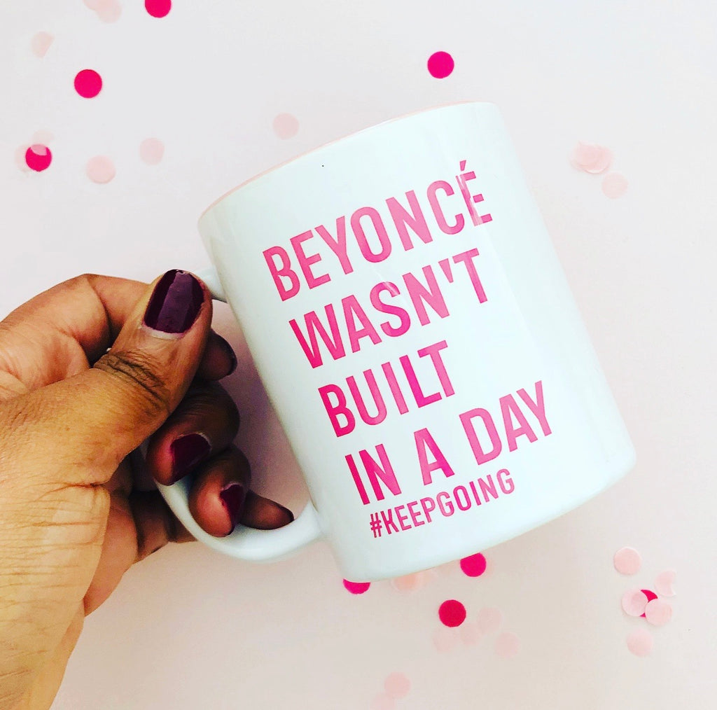 Beyonce Wasn't Born in a day Perserverance Mug