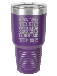 A Fun Thing To Do In The Morning Is Not Talk To Me Funny Introvert Engraved Tumbler Polar Camel 30oz Purple Sunny Box