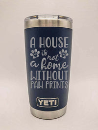 A House Is Not A Home Without Paw Prints - Dog Mom Engraved YETI Tumbler