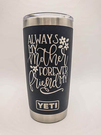 Always My Mother Forever My Friend Engraved YETI Tumbler
