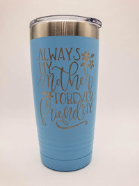 Always My Mother Forever My Friend Engraved 20oz Polar Camel Tumblers Light Blue - Sunny Box