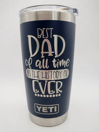 Best Dad of All Time in the History of Ever Engraved YETI Tumbler