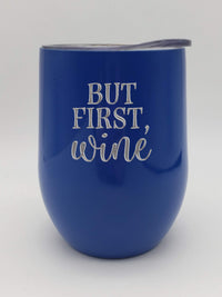 But First, Wine - Engraved 9oz Wine Tumbler Royal Blue - Sunny Box