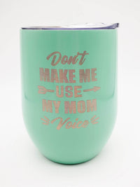 Don't Make Me Use My Mom Voice - Engraved 9oz WIne Tumbler Seafoam Sunny Box