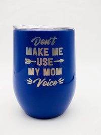 Don't Make Me Use My Mom Voice - Engraved 9oz WIne Tumbler Royal Blue Sunny Box