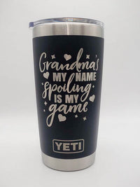 Grandma's My Name, Spoiling Is My Game - Engraved YETI Tumbler