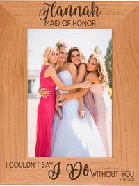 I Couldn't Say I Do Without You - Bridesmaid / Maid of Honor Custom Engraved Picture Frame - Sunny Box