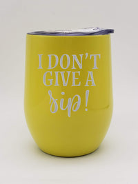 I Don't Give a Sip - Engraved 9oz Wine Tumbler Yellow - Sunny Box