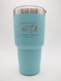I Will Walk by Faith Even When I Cannot See - Engraved 30oz Polar Camel Tumbler Light Blue - Sunny Box