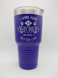 I Work Hard So My Dog Can Have A Better Life - Engraved 30oz purple Polar Camel tumbler - Sunny Box