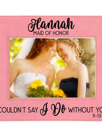 I Couldn't Say I Do Without You - Bridesmaid/Maid of Honor Leatherette Picture Frame