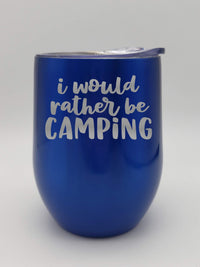 I Would Rather Be Camping - Engraved 9oz Wine Tumbler - Blue Metallic - Creatively Crowned Engraving