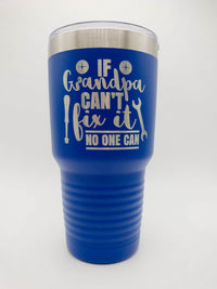 If Grandpa Can't Fix It No One Can - Engraved 30oz Polar Camel Blue - Sunny Box