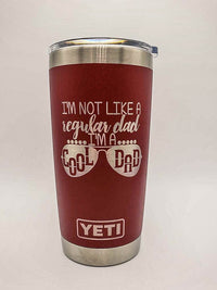 I'm Not Like A Regular Dad, I'm A Cool Dad - Engraved YETI Tumbler