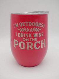 I'm Outdoorsy I Drink Wine on the Porch - Engraved 9oz Stainless Stemless Wine Tumbler - Coral - Sunny Box