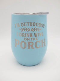 I'm Outdoorsy I Drink Wine on the Porch - Engraved 9oz Stainless Stemless Wine Tumbler - Light Blue - Sunny Box