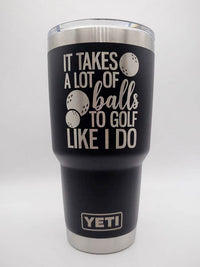 It Takes A Lot of Balls To Golf Like I Do - Golf Engraved YETI Tumbler