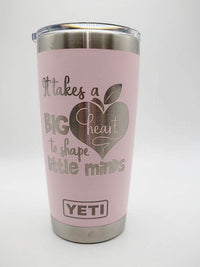 It Takes A Big Heart To Shape Little Minds - Engraved YETI Tumbler