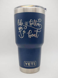 Life is Better on a Boat - Engraved YETI Tumbler