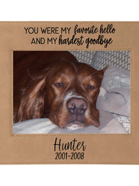 You Were My Favorite Hello and My Hardest Goodbye - Engraved Pet Memorial Leatherette Picture Frame - Sunny Box