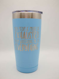 You People Must Be Exhausted From Watching Me Do All The Work - Funny Workplace Humor Engraved Polar Camel Tumbler
