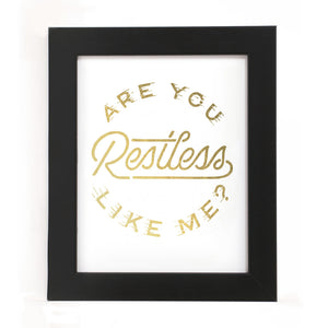 """ARE YOU RESTLESS LIKE ME?"" PRINT"