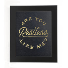 "Load image into Gallery viewer, ""ARE YOU RESTLESS LIKE ME?"" PRINT"