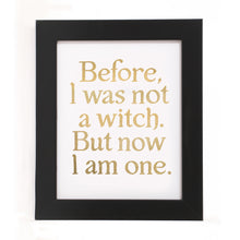 "Load image into Gallery viewer, ""BEFORE I WAS NOT A WITCH..."" PRINT"