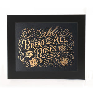 """BREAD FOR ALL, AND ROSES, TOO"" PRINT"