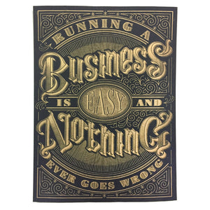 """RUNNING A BUISINESS IS EASY..."" PRINT"