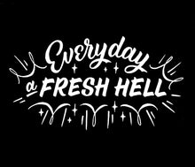 "Load image into Gallery viewer, ""EVERYDAY A FRESH HELL"" BACK PATCH *PREORDER*"