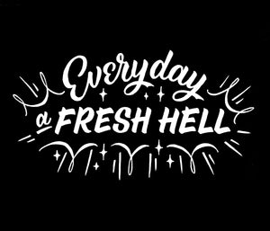 """EVERYDAY A FRESH HELL"" BACK PATCH *PREORDER*"