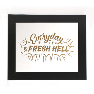 """EVERYDAY A FRESH HELL"" PRINT"