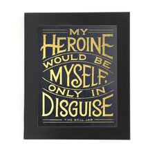 "Load image into Gallery viewer, ""MY HEROINE WOULD BE MYSELF..."" PRINT"