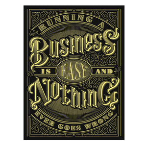 """RUNNING A BUSINESS IS EASY"" POSTER"