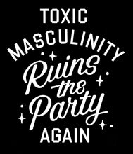 "Load image into Gallery viewer, ""TOXIC MASCULINITY RUINS THE PARTY AGAIN"" TOTE"