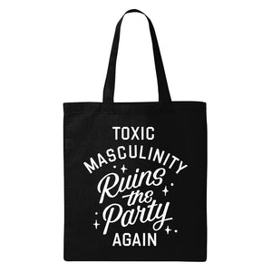 """TOXIC MASCULINITY RUINS THE PARTY AGAIN"" TOTE"