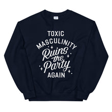 "Load image into Gallery viewer, ""TOXIC MASCULINITY RUINS THE PARTY AGAIN"" CREWNECK"