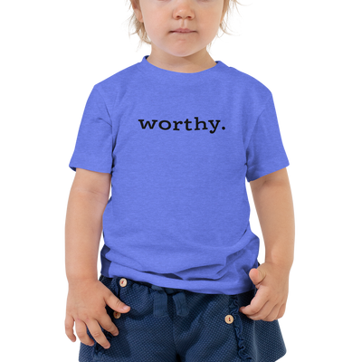 Worthy. — Toddler Tee