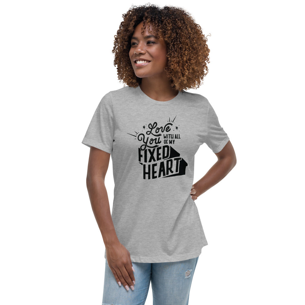 Love You With All Of My Fixed Heart – Women's Relaxed Tee
