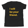 Be Your Friend — Youth Tee