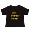 Be Your Friend — Baby Tee