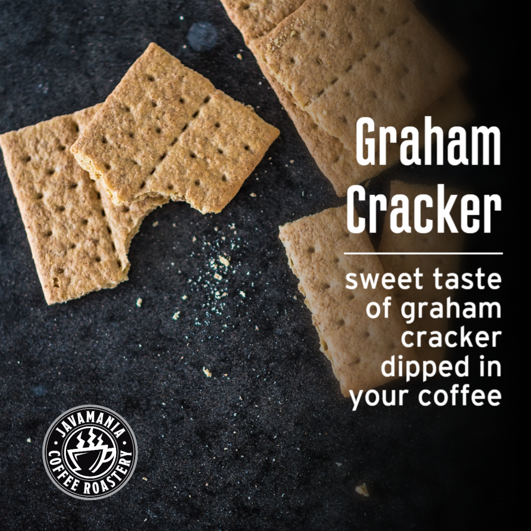 Graham Cracker sweet taste of graham cracker dipped in your coffee