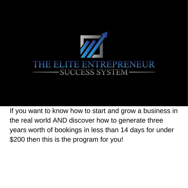 The Elite Entrepreneur System: If you want to know how to start and grow a business in the real world AND discover how to generate three years worth of bookings in less than 14 days for under $200 then this is the program for you!